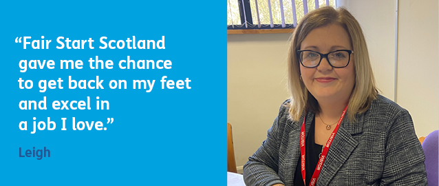 Leigh says: Fair Start Scotland gave me the chance to get back on my feet and excel in a job I love